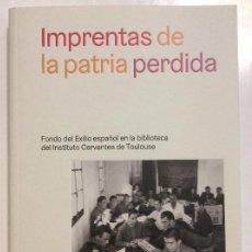 Libros antiguos: IMPRENTAS DE LA PATRIA PERDIDA FONDO DEL EXILIO ESPAÑOL BIBLIOTECA INSTITUTO CERVANTES TOULOUSE. Lote 253941820