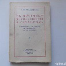Libros antiguos: LIBRERIA GHOTICA. SOLÀ. EL MOVIMENT REVOLUCIONARI A CATALUNYA. L ´ADVENIMENT DE LA REPUBLICA.1932.. Lote 257923345