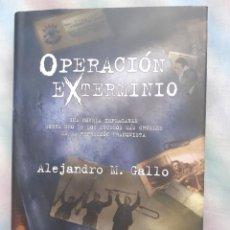 Libros antiguos: OPERACIÓN EXTERMINIO - ALEJANDRO M. GALLO. Lote 258513215