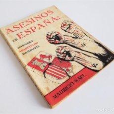 Libros antiguos: ASESINOS DE ESPAÑA: MARXISMO - ANARQUISMO - MASONERÍA MAURICIO KARL EDICIONES HISPANISMO. Lote 261334615