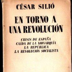 Libros antiguos: CÉSAR SILIÓ : EN TORNO A UNA REVOLUCIÓN (ESPASA CALPE, 1933). Lote 262936675