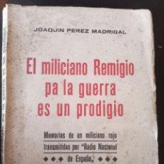 """Libros antiguos: PRIMERA EDICION """"EL MILICIANO REMIGIO PA LA GUERRA ES UN PRODIGIO"""" DE JOAQUÍN PÉREZ MADRIGAL 1937. Lote 267269464"""
