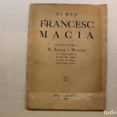 Libri antichi: EL MEU FRANCESC MACIÀ, H. NADAL I MALLOL, 1934, FIRMADO POR EL AUTOR. Lote 267590979
