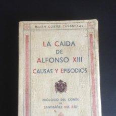 Libros antiguos: LA CAIDA DE ALFONSO XIII CAUSAS Y EPISODIOS.JULIAN CORTES CAVANILLAS. Lote 269102078