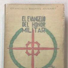 Libros antiguos: EL EVANGELIO DEL HONOR MILITAR Y OTROS RELATOS. - BASTOS ANSART, FRANCISCO.. Lote 123162470