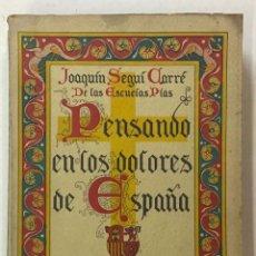 Libros antiguos: PENSANDO EN LOS DOLORES DE ESPAÑA. - SEGUÍ CARRÉ, JOAQUÍN.. Lote 123247156