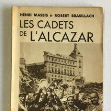 Libros antiguos: LES CADETS DE L'ALCAZAR. - MASSIS, HENRI Y BRASILLACH, ROBERT. GUERRA CIVIL ESPAÑOLA. 1936. Lote 123215842
