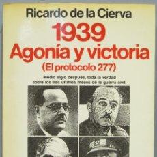 Livres anciens: 1939, AGONÍA Y VICTORIA (EL PROTOCOLO 277). RICARDO DE LA CIERVA. Lote 270455833
