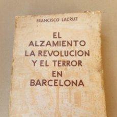 Libros antiguos: EL ALZAMIENTO, LA REVOLUCIÓN Y EL TERROR EN BARCELONA. 1936, 19 DE JULIO - 26 DE ENERO 1939.. Lote 270977388