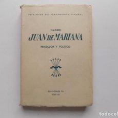 Libros antiguos: LIBRERIA GHOTICA. PADRE JUAN DE MARIANA. PENSADOR Y POLITICO. 1939.EDICIONES FE.. Lote 271852498