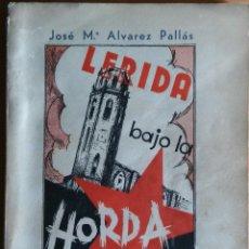 Libros antiguos: LÉRIDA BAJO LA HORDA - 1934 - 1936 - 1938. JOSÉ M. ALVAREZ PALLÁS. LÉRIDA, 1941.. Lote 285758643