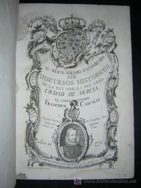 1775 - FRANCISCO CASCALES - DISCURSOS HISTORICOS DE LA MUY NOBLE Y MUY LEAL CIUDAD DE MURCIA (Libros antiguos (hasta 1936), raros y curiosos - Historia Antigua)