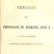 Libros antiguos: EMBAJADA DEL EMPERADOR DE ALEMANIA OTÓN I AL CALIFA DE CÓRDOBA ABDERRAMÁN III. MADRID, 1872. RARO. Lote 23757114