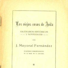 Libros antiguos: J. MAYORAL FERNANDEZ. VIEJOS COSOS DE AVILA. ESCENARIOS HISTÓRICO-NOVELESCOS. AVILA 1927. CYL. AVILA. Lote 25788236