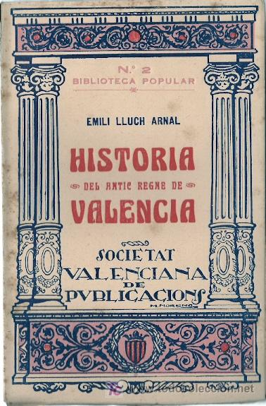 HISTORIA DEL ANTIC REGNE DE VALÈNCIA : PER A US EN LES ESCOLES/ EMILI LLUCH ARNAL - 1926* NÁQUERA * (Libros antiguos (hasta 1936), raros y curiosos - Historia Antigua)