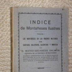Libros antiguos: ÍNDICE DE MONTAÑESES ILUSTRES, POR MATEO ESCAGEDO SALMÓN. 1925. ÓRDENES MILITARES, CANTABRIA, RARO. Lote 23920287