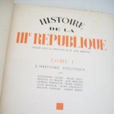Libros antiguos: HISTORIE DE LA IIIª. REPUBLIQUE( 2 TOMOS)PUBLIÉE SOUS LA DIRECTION DE M. JEAN HÉRITIER-S/F.. Lote 24509993