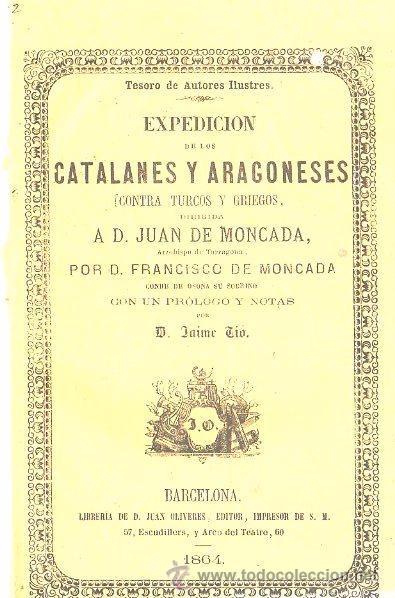 1864,EXPEDICIÓN DE CATALANES Y ARAGONESES,JUAN DE MONCADA,BARCELONA,JUAN OLIVERES (Libros antiguos (hasta 1936), raros y curiosos - Historia Antigua)