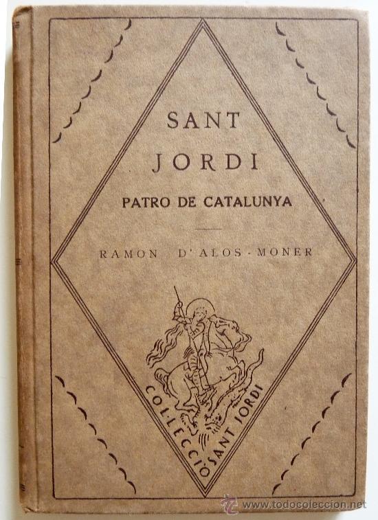 SANT JORDI. PATRÓ DE CATALUNYA. RAMON D'ALOS-MONER (Libros antiguos (hasta 1936), raros y curiosos - Historia Antigua)
