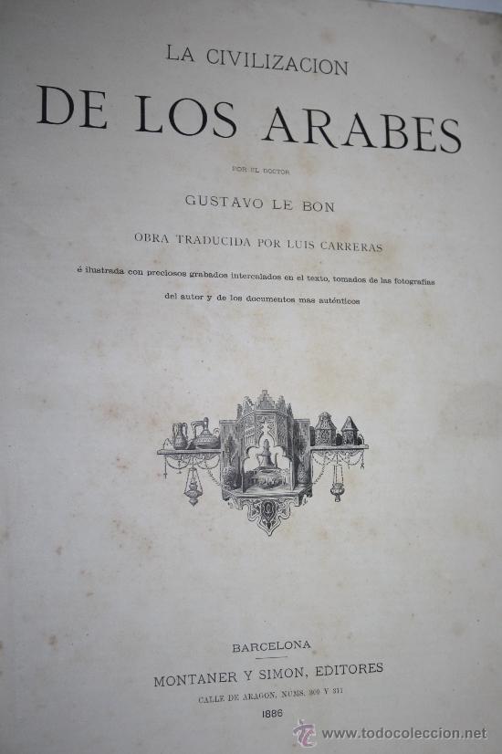 1637- 'LA CIVILIZACIÓN DE LOS ARABES' POR EL DR. GUSTAVO LE BON TRAD. LUIS CARRERAS - 1886 (Libros antiguos (hasta 1936), raros y curiosos - Historia Antigua)