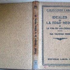 Libros antiguos: IDEALES DE LA EDAD MEDIA. III. LA VIDA EN LAS CIUDADES. PROF. VALDEMAR VEDEL. 1931. PRIMERA EDICIÓN.. Lote 29000008