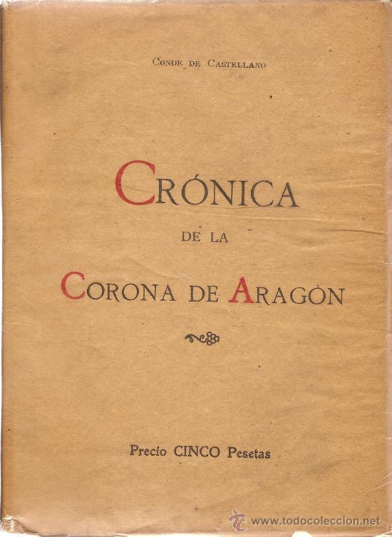 CRONICA DE LA CORONA DE ARAGON – CONDE DE CASTELLANO – 1919 (Libros antiguos (hasta 1936), raros y curiosos - Historia Antigua)