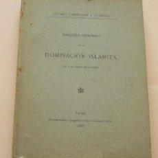 Livros antigos: PALMA MALLORCA 1888 * BOSQUEJO HISTORICO DOMINACION ISLAMITA EN ISLAS BALEARES CAMPANER Y FUENTES. Lote 30325108
