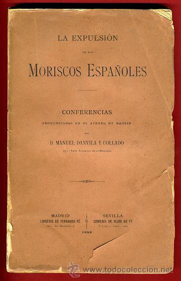 LIBRO LA EXPULSION DE LOS MORISCOS ESPAÑOLES 1889, MANUEL DANVILA, ORIGINAL (Libros antiguos (hasta 1936), raros y curiosos - Historia Antigua)