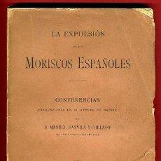 Libros antiguos: LIBRO LA EXPULSION DE LOS MORISCOS ESPAÑOLES 1889, MANUEL DANVILA, ORIGINAL. Lote 30347581