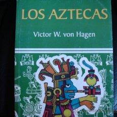 Libros antiguos: LOS AZTECAS.VICTOR W. VON HAGEN. Lote 30452680