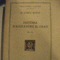 Libros antiguos: Q.CURCI RUFUS. HISTORIA D´ALEXANDRE EL GRAN VOL.III. FUNDACIO BERNAT METGE 1935 TEXT Y TRADUCCIO. . Lote 31165603