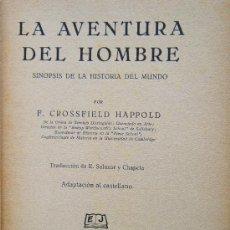 Libros antiguos: LA AVENTURA DEL HOMBRE. SINOPSIS DE LA HISTORIA DEL MUNDO - CROSSFIELD HAPPOLD- 1936- 1ª EDICION ESP. Lote 31281313