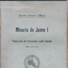 Libros antiguos: MINORÍA DE JAIME I – SALVADOR SANPERE Y MIQUEL – BARCELONA – 1910. Lote 31292436