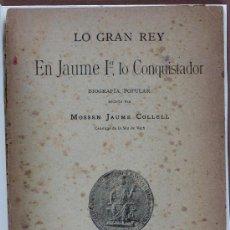 Libros antiguos: LO GRAN REY EN JAUME 1ER, LO CONQUISTADOR. BIOGRAFIA POPULAR. JAUME COLLELL. Lote 32147108