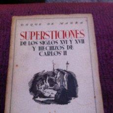 Libros antiguos: SUPERSTICIONES DEL SIGLO XVI Y XVII Y HECHIZOS DE CARLOS II. DUQUE DE MAURA. . Lote 33453560