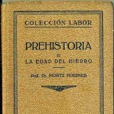 Libros antiguos: MORITZ HOERNES : PREHISTORIA - LA EDAD DEL HIERRO (LABOR, 1927). Lote 34972327