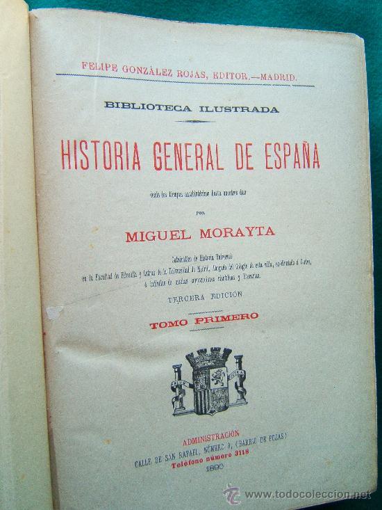 Libros antiguos: HISTORIA GENERAL DE ESPAÑA DESDE...- MIGUEL MORAYTA DE SAGRARIO - TOMOS DEL 1 AL 5 - 1889 - 1ª EDIC. - Foto 3 - 35029341