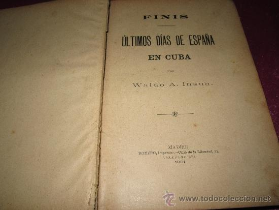 ULTIMOS DIAS DE ESPAÑA EN CUBA AÑO GUERRA DE CUBA 1901 - 394 PAGINAS LOMO DE PIEL W. A INSUA (Libros antiguos (hasta 1936), raros y curiosos - Historia Antigua)