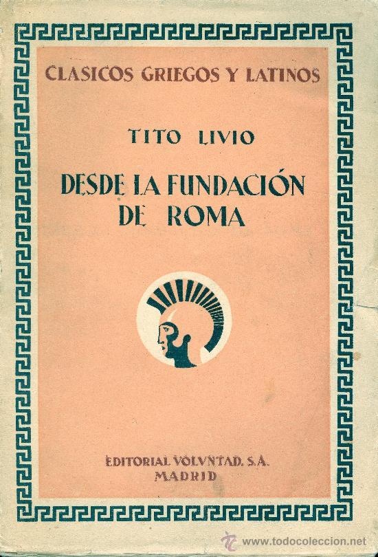 TITO LIVIO. DESDE LA FUNDACIÓN DE ROMA. LIBRO I. DESDE LA LLEGADA DE ENEAS HASTA..... MADRID, 1931. (Libros antiguos (hasta 1936), raros y curiosos - Historia Antigua)