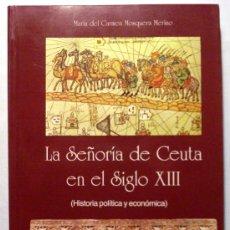 Libri antichi: LA SEÑORÍA DE CEUTA EN EL SIGLO XIII - MARÍA DEL CARMEN MOSQUERA MERINO - . Lote 35520040