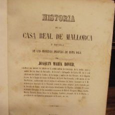 Libros antiguos: HISTORIA DE LA CASA REAL DE MALLORCA Y NOTICIA DE LAS MONEDAS PROPIAS, JOAQUIN MARIA BOVER, 1855. Lote 36040989