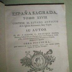 Libros antiguos: FLOREZ, H. OBRA PÓSTUMA QUE PUBLICA MANUEL RISCO: ESPAÑA SAGRADA. TOMO XXVIII. CONTIENE EL ESTADO AN. Lote 36120180