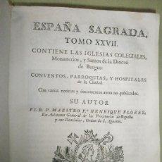 Libros antiguos: FLOREZ, HENRIQUE: ESPAÑA SAGRADA. TOMO XXVII. CONTIENE LAS IGLESIAS COLEGIALES, MONASTERIOS, Y SANTO. Lote 36129821