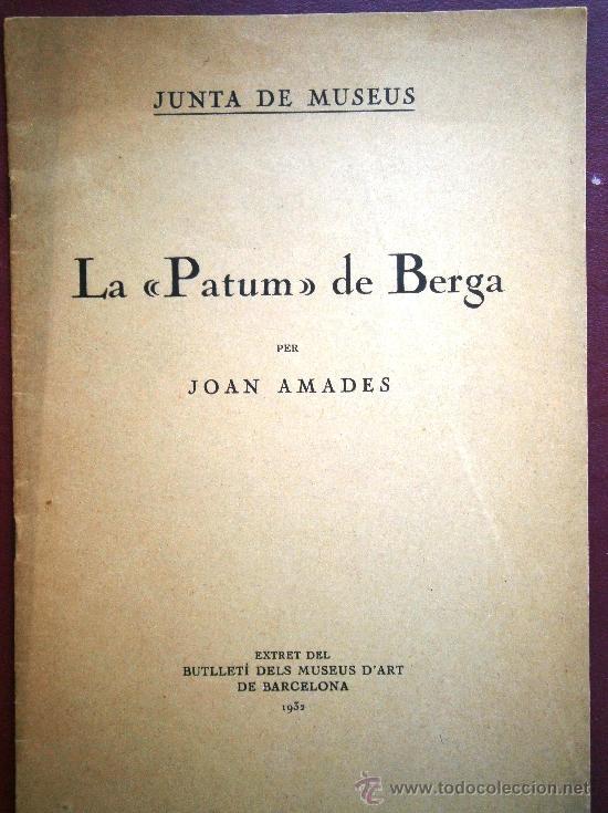 JUNTA DE MUSEUS LA PATUM DE BERGA DE JOAN AMADES 1932 ESCRITO EN CATALAN (Libros antiguos (hasta 1936), raros y curiosos - Historia Antigua)