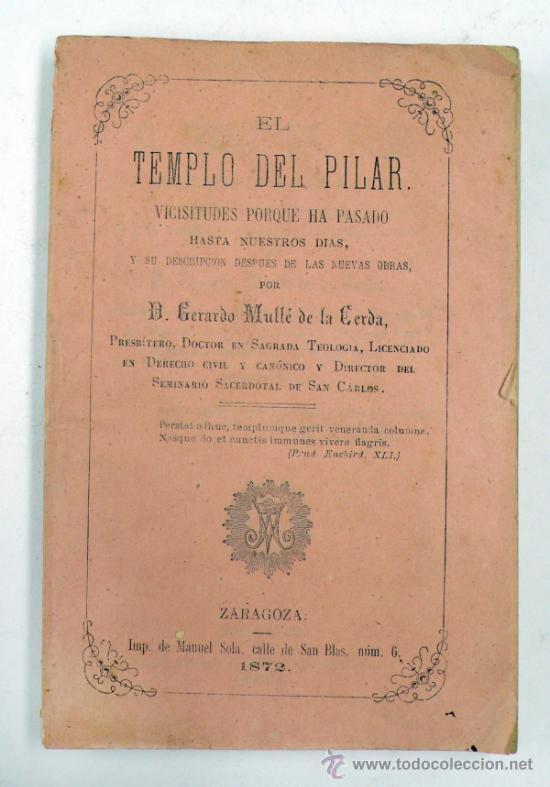 EL TEMPLO DEL PILAR, GERARDO MULLÉ DE LA CERDA. ZARAGOZA 1872. 11,5X17 CM. (Libros antiguos (hasta 1936), raros y curiosos - Historia Antigua)
