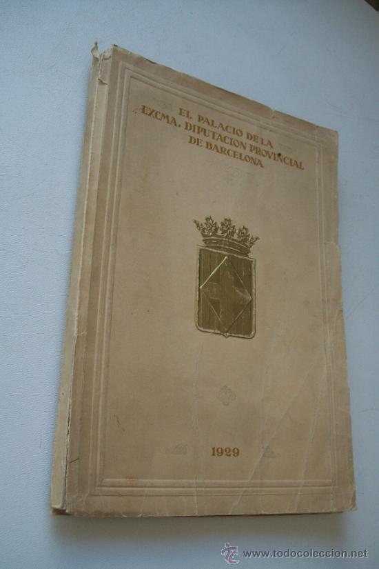 EL PALACIO DE LA EXCMA. DIPUTACIÓN PROVINCIAL DE BARCELONA-1929--EDICIÓN DE LA SOCIEDAD DE ATRACCIÓN (Libros antiguos (hasta 1936), raros y curiosos - Historia Antigua)