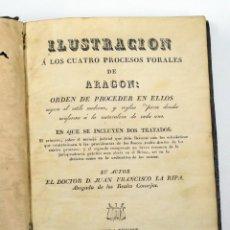 Libros antiguos: ILUSTRACIÓN A LOS CUATRO PROCESOS FORALES DE ARAGÓN, JUAN F. LA RIPA, 2ª ED, AÑO 1828, ZARAGOZA.. Lote 39380752