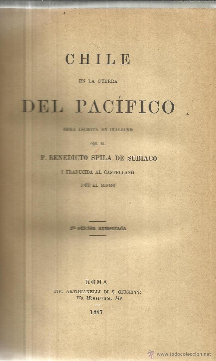 CHILE EN LA GUERRA DEL PACÍFICO. P. BENEDICTO SPILA DE SUBIACO. 2ª ED. ROMA. 1887 (Libros antiguos (hasta 1936), raros y curiosos - Historia Antigua)