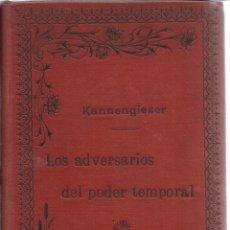 Alte Bücher - LOS ADVERSARIOS DEL PODER TEMPORAL Y LA TRIPLE ALIANZA. ALFONSO KANNENGIESER. BARCELONA. 1895 - 40067664