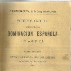 Libros antiguos: ESTUDIOS CRÍTICOS ACERCA DE LA DOMINACIÓN ESPAÑOLA EN AMÉRICA. P. RICARDO CAPPA. G. DEL AMO. 1893.. Lote 40983772